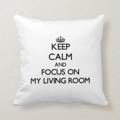 Guarde la calma y el foco en mi sala de estar almohadas