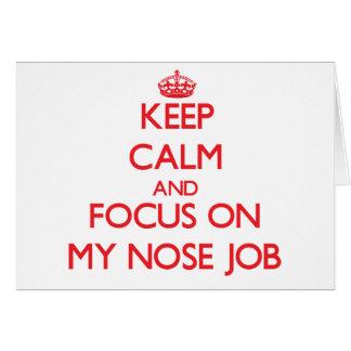 Guarde la calma y el foco en mi trabajo de nariz tarjeta de felicitación