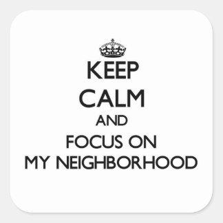 Guarde la calma y el foco en mi vecindad colcomanias cuadradas personalizadas