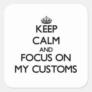 Guarde la calma y el foco en mis aduanas calcomanía cuadradas personalizadas