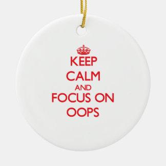Guarde la calma y el foco en Oops Ornato