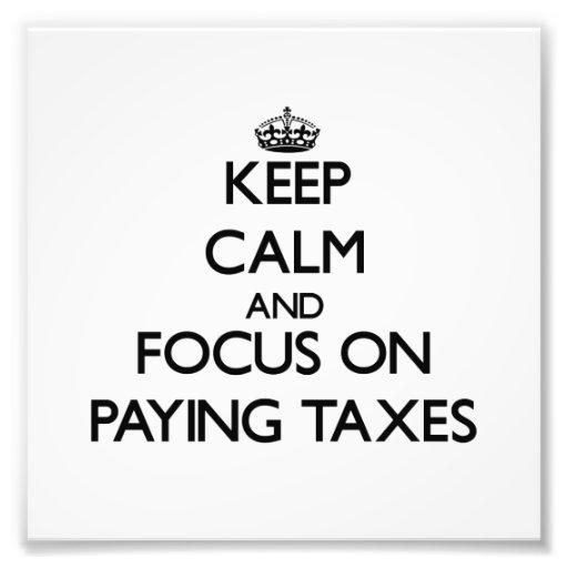Guarde la calma y el foco en pagar impuestos impresiones fotográficas