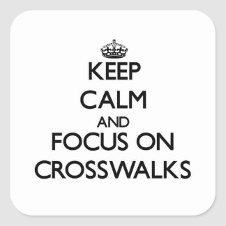 Guarde la calma y el foco en pasos de peatones pegatina cuadrada