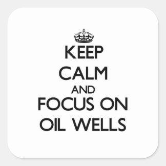 Guarde la calma y el foco en pozos de petróleo pegatina cuadrada