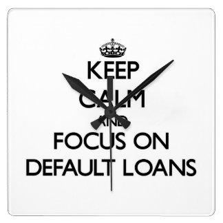 Guarde la calma y el foco en préstamos del defecto reloj cuadrado