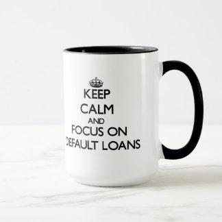 Guarde la calma y el foco en préstamos del defecto taza