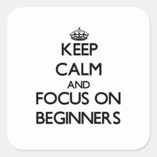 Guarde la calma y el foco en principiantes calcomanías cuadradas personalizadas