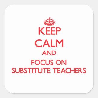 Guarde la calma y el foco en profesores sustituto pegatina cuadrada