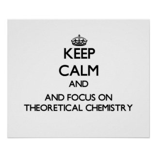 Guarde la calma y el foco en química teórica impresiones