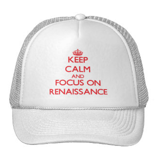 Guarde la calma y el foco en renacimiento gorra