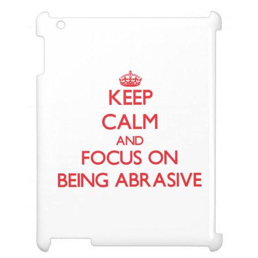 Guarde la calma y el foco en SER ABRASIVO
