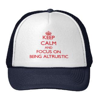 Guarde la calma y el foco en ser altruista gorras