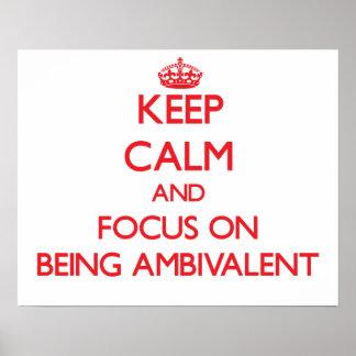Guarde la calma y el foco en SER AMBIVALENTE Posters