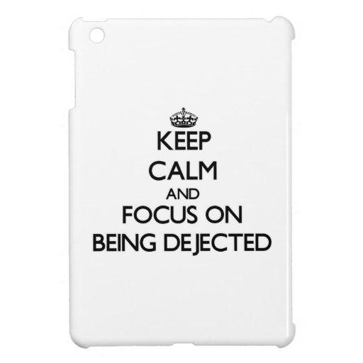 Guarde la calma y el foco en ser Dejected