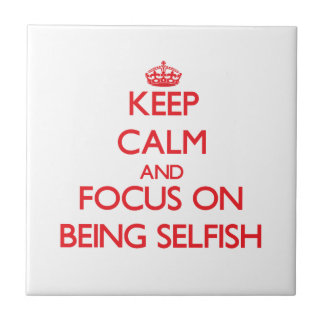 Guarde la calma y el foco en ser egoísta teja