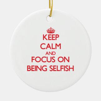 Guarde la calma y el foco en ser egoísta ornamente de reyes
