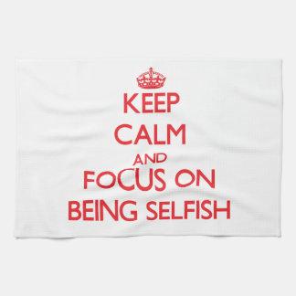 Guarde la calma y el foco en ser egoísta toallas de mano