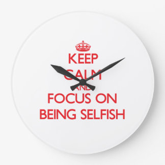 Guarde la calma y el foco en ser egoísta relojes de pared