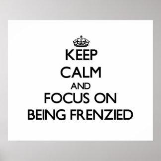 Guarde la calma y el foco en ser frenético posters