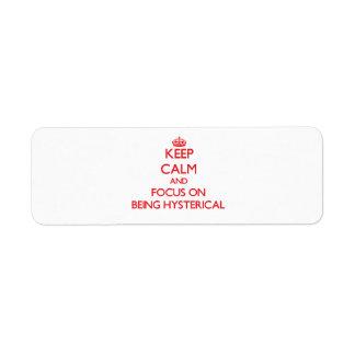 Guarde la calma y el foco en ser histérico etiqueta de remite