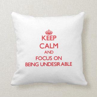 Guarde la calma y el foco en ser indeseable cojines