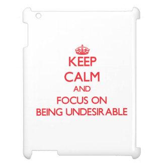 Guarde la calma y el foco en ser indeseable
