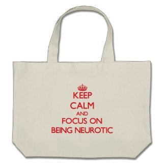 Guarde la calma y el foco en ser neurótico bolsa de mano