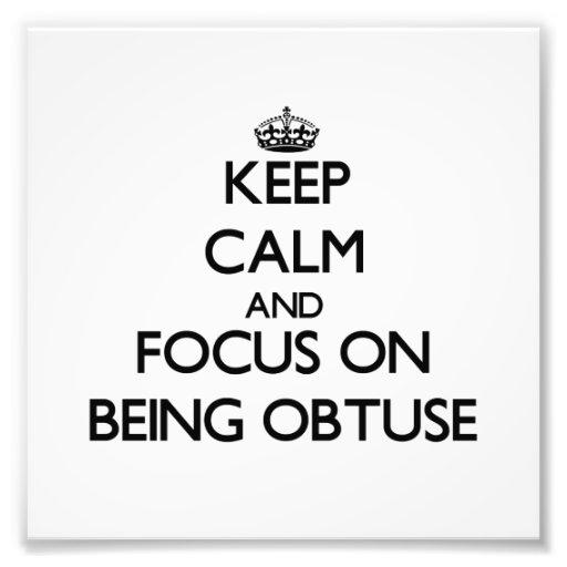 Guarde la calma y el foco en ser obtuso impresiones fotográficas