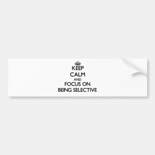 Guarde la calma y el foco en ser selectivo etiqueta de parachoque