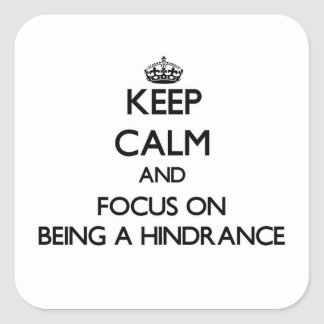 Guarde la calma y el foco en ser un obstáculo pegatina cuadrada