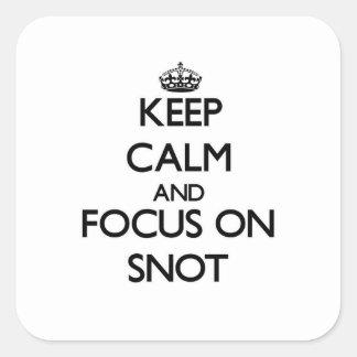 Guarde la calma y el foco en Snot Pegatina Cuadrada