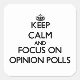 Guarde la calma y el foco en sondeos de opinión pegatina cuadrada