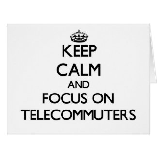 Guarde la calma y el foco en Telecommuters Felicitaciones