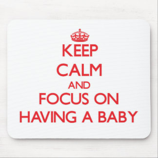 Guarde la calma y el foco en tener un bebé alfombrillas de ratones
