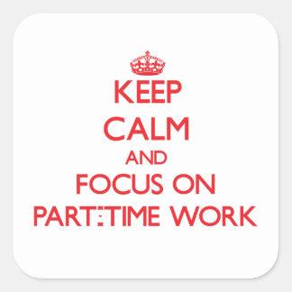 Guarde la calma y el foco en trabajo a tiempo pegatina cuadrada