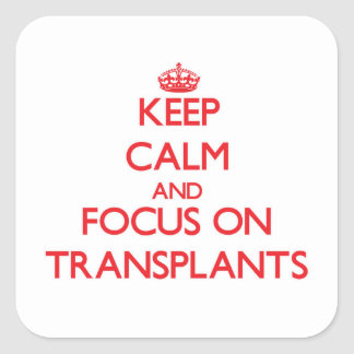 Guarde la calma y el foco en trasplantes pegatina cuadrada