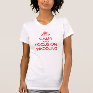 Guarde la calma y el foco en Waddling Camiseta