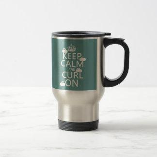 Guarde la calma y encréspese en (cualquier color) tazas