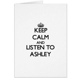 Guarde la calma y escuche Ashley Felicitación