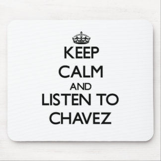Guarde la calma y escuche Chavez Tapete De Ratones