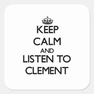 Guarde la calma y escuche clemente pegatina cuadrada