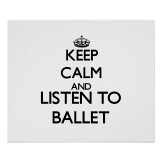 Guarde la calma y escuche el BALLET Posters
