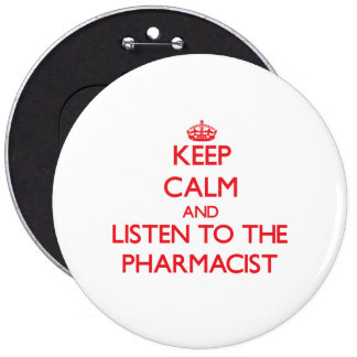 Guarde la calma y escuche el farmacéutico pin redondo de 6 pulgadas