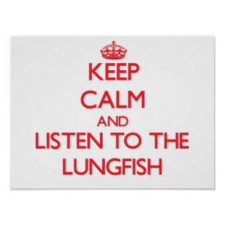 Guarde la calma y escuche el Lungfish Poster