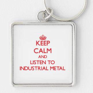 Guarde la calma y escuche el METAL INDUSTRIAL Llaveros Personalizados