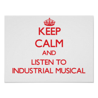 Guarde la calma y escuche el MUSICAL INDUSTRIAL Posters