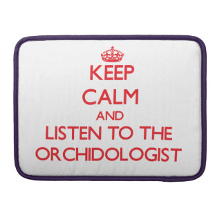 Guarde la calma y escuche el Orchidologist Fundas Para Macbooks