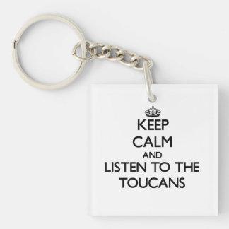Guarde la calma y escuche el Toucans Llavero Cuadrado Acrílico A Una Cara