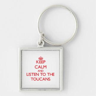 Guarde la calma y escuche el Toucans Llaveros Personalizados