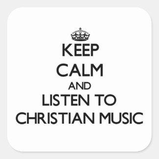 Guarde la calma y escuche la MÚSICA CRISTIANA Pegatinas Cuadradas
